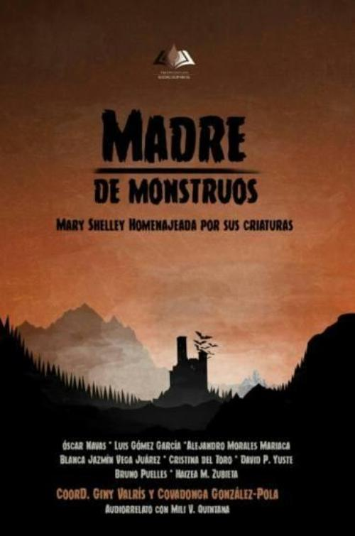 Madre de monstruos. Mary Shelley homenajeada por sus criaturas.